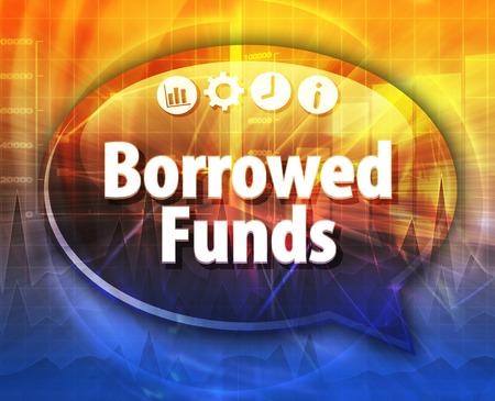 fondos negocios: Ilustración de diálogo Burbuja del discurso del término de negocios diciendo fondos tomados en préstamo