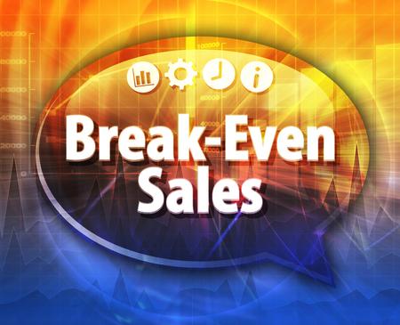 Speech bubble dialog illustration of business term saying Break-Even Sales Foto de archivo