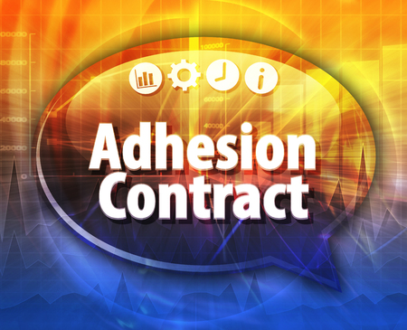 adhesion: Speech bubble dialog illustration of business term saying Adhesion Contract