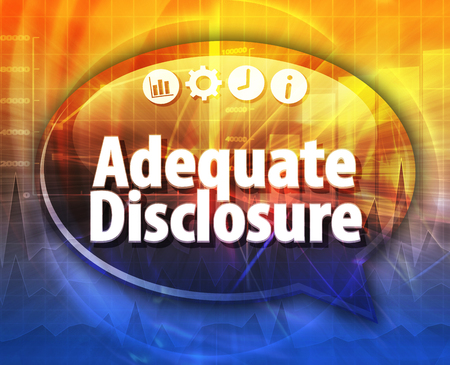 adequate: Speech bubble dialog illustration of business term saying Adequate Disclosure