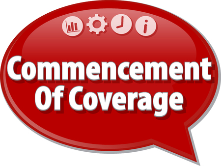 coverage: Speech bubble dialog illustration of business term saying Commencement Of Coverage
