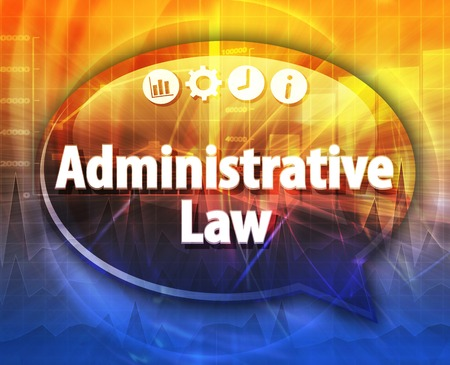 term: Speech bubble dialog illustration of business term saying Administrative Law