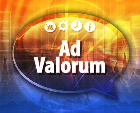 terminology: Speech bubble dialog illustration of business term saying Ad Valorem Stock Photo