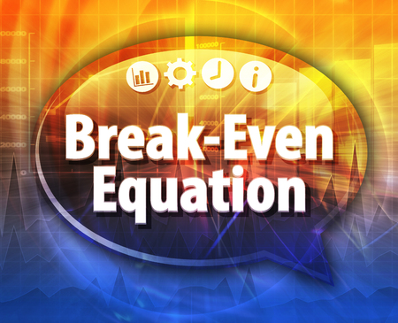 article marketing: Speech bubble dialog illustration of business term saying Break-Even Equation