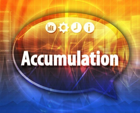 accumulation: Speech bubble dialog illustration of business term saying Accumulation