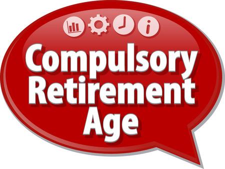 compulsory: Speech bubble dialog illustration of business term saying Compulsory Retirement Age