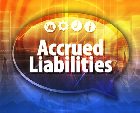 liabilities: Speech bubble dialog illustration of business term saying Accrued liabilities