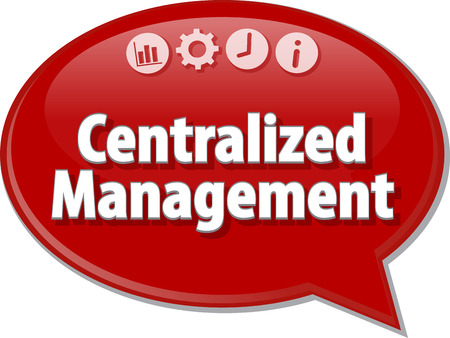decentralization: Speech bubble dialog illustration of business term saying Centralized Management