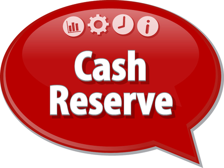 cash: Speech bubble dialog illustration of business term saying Cash Reserve