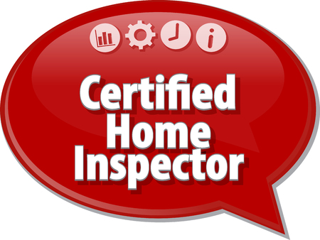 inspector: Speech bubble dialog illustration of business term saying Certified Home Inspector