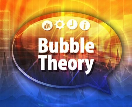 terminology: Speech bubble dialog illustration of business term saying Bubble Theory