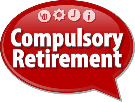 term: Speech bubble dialog illustration of business term saying Compulsory Retirement Stock Photo