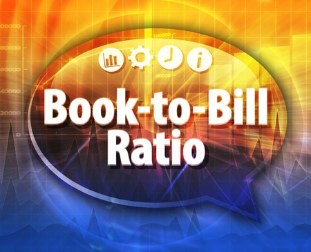 term: Speech bubble dialog illustration of business term saying Book-to-Bill Ratio