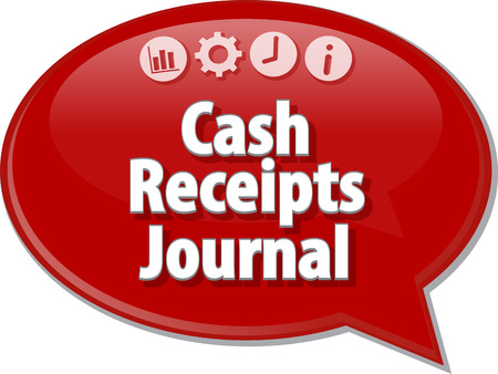 receipts: Speech bubble dialog illustration of business term saying Cash Receipts Journal