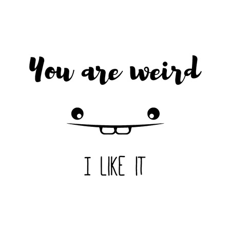 like it: Poster You are weird. I like it. Trend Romantic print, typography poster design with lettering. Face of monster. Black Background