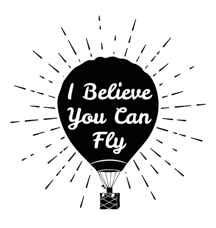 hot air balloon in the sky. i believe you can fly. motivation poster.vector illustration.