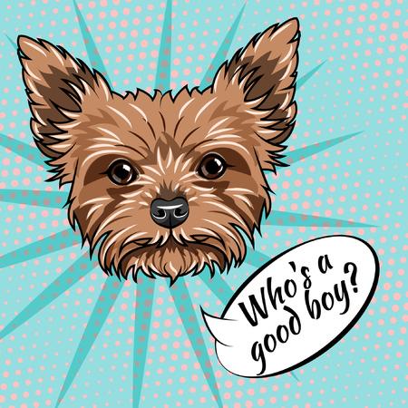 Yorkshire terrier dog. Who is good boy lettering. Dog cute portrait. Dog breed. Vector illustration