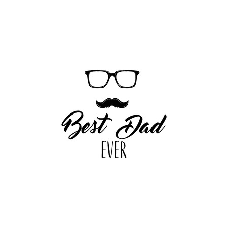 Fathers day card. Mustache. Glasses. Best dad ever lettering. Greeting card design. Vector illustration