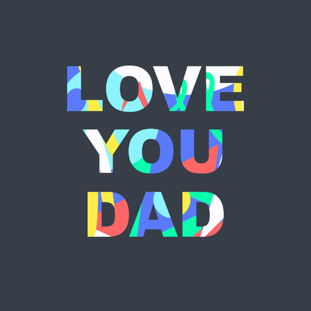 Love you dad - congratulations on father's day. Phrase with a unique bright texture is suitable for creating a festive mood. Great for postcards, messages, printing, textiles, posters.