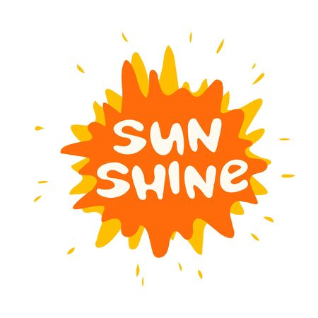Hand drawn lettering sun shine. Colored blob with splashes in the background 일러스트