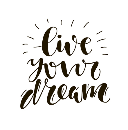 Live your dream. Hand written lettering. Motivational inspirational quote. Illustration