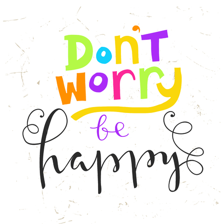 Dont worry be happy - hand lettering quote.