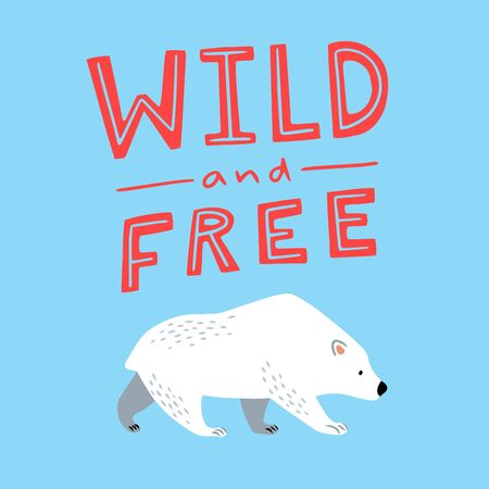 Cartoon polar bear illustration. White bear, arctic wild animal, snow polar character. Isolated vector card with motivational quote wild and free. Can be used for, birthday, party invitation, poster Illustration