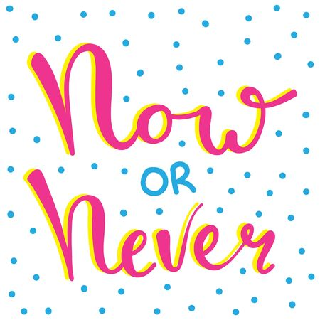 Now or never fun font text in cute letters. Inspirational phrase for decoration template. Çizim