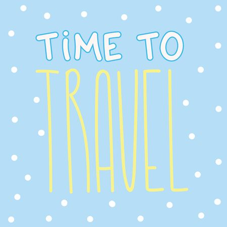 Travel lettering illustration. Text for travel inspiration. Time to travel postcard template. Banner, poster, card calligraphy. Journey text for print or web. Hand drawn text for holidays season. 일러스트