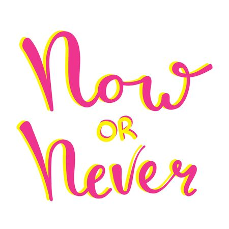Now or never fun font text in cute letters. Inspirational phrase for decoration template. Customized font, label, book cover.