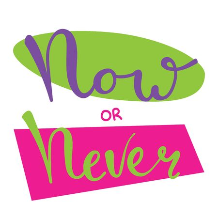Now or never fun font text in cute letters. Inspirational phrase for decoration template. Customized font for label, book cover.