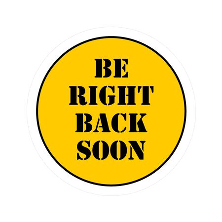 Be right back soon badge sticker. Shop seller away now symbol with text. Orange round information sign.