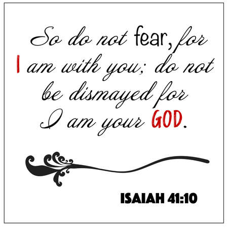 Isaiah 41:10- So do not fear for I am with you, I am your God vector on white background for Christian encouragement from the Old Testament Bible scriptures. Illustration