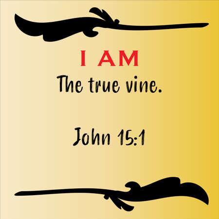 John 15:1 - Jesus' I AM the true vine vector statements on gradient yellow in gospel of John in the Bible's new testament for scripture encouragement.