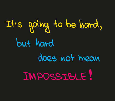 It is hard way to success but not impossible