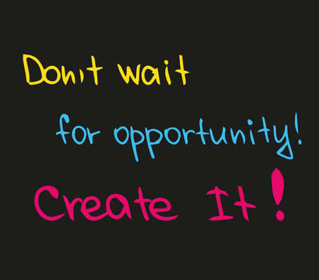 Dont wait for the opportunity, create it Illustration