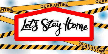 Lets stay home, stay safe. Concept of coronavirus quarantine, pandemic medical health risk, quarantine and respiratory virus. Stay home on quarantine during the coronavirus epidemic.Vector