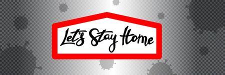 Lets stay home, stay safe. Concept of coronavirus quarantine, pandemic medical health risk, quarantine and respiratory virus. Stay home on quarantine during the coronavirus epidemic. Vector Ilustração