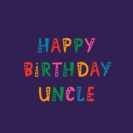 Vector illustration. Handwritten lettering of Happy Birthday Uncle. Objects isolated on purple background.