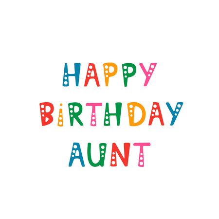 Vector illustration. Handwritten lettering of Happy Birthday Aunt. Objects isolated on white background. Vettoriali