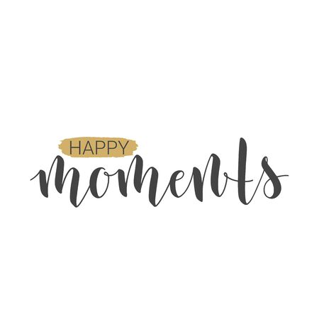 Vector Illustration. Handwritten Lettering of Happy Moments. Motivational inspirational quote. Objects Isolated on White Background. Çizim