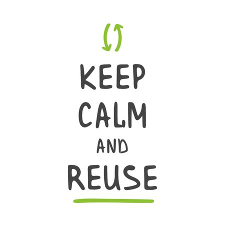 Vector Illustration. Keep Calm and Reuse. Zero Waste Concept. Template for Poster and Banner. Ecological Lifestyle and Sustainable Developments. Objects Isolated on White Background.