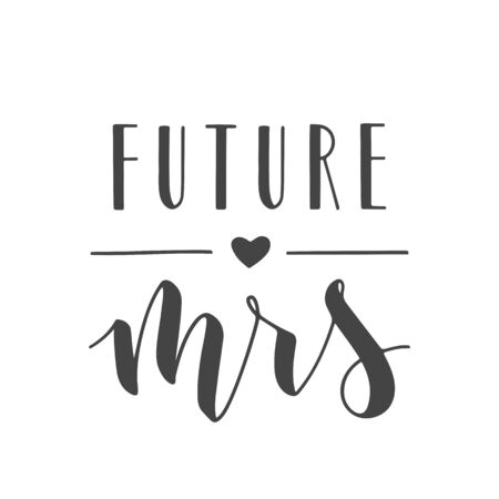 Vector illustration. Handwritten Lettering of Future Mrs. Template for Banner, Greeting Card, Postcard, Wedding Invitation, Poster or Sticker. Objects Isolated on White Background.