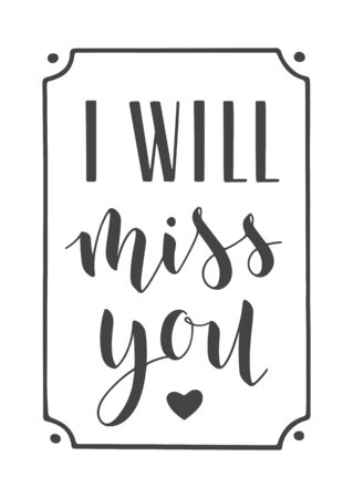 Vector Illustration. Handwritten Lettering of I Will Miss You. Template for Banner, Greeting Card, Postcard, Invitation, Farewell Party, Poster or Sticker. Objects Isolated on White Background.