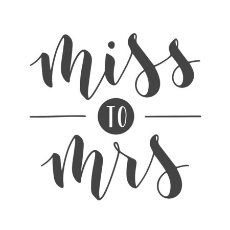 Vector illustration. Handwritten Lettering of Miss to Mrs. Template for Banner, Greeting Card, Postcard, Wedding Invitation, Poster or Sticker. Objects Isolated on White Background.