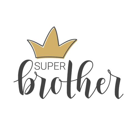 Vector Illustration. Handwritten Lettering of Super Brother. Template for Banner, Greeting Card, Postcard, Invitation, Party, Poster, Print or Web Product. Objects Isolated on White Background.