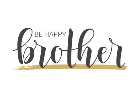 Vector Illustration. Handwritten Lettering of Be Happy Brother. Template for Banner, Greeting Card, Postcard, Invitation, Party, Poster, Print or Web Product. Objects Isolated on White Background.