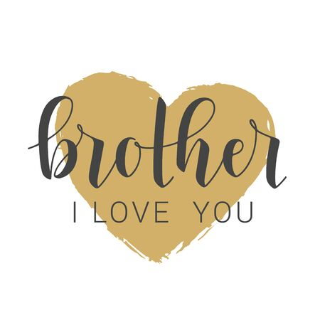 Vector Illustration. Handwritten Lettering of Brother I Love You. Template for Banner, Greeting Card, Postcard, Invitation, Party, Poster, Print or Web Product. Objects Isolated on White Background.