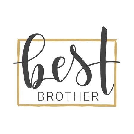 Vector Illustration. Handwritten Lettering of Best Brother. Template for Greeting Card, Postcard, Invitation, Party, Poster, Sticker, Print or Web Product. Objects Isolated on White Background.