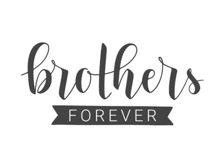 Vector Illustration. Handwritten Lettering of Brothers Forever. Template for Banner, Greeting Card, Postcard, Invitation, Party, Poster, Print or Web Product. Objects Isolated on White Background.